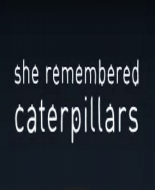 She Remembered Caterpillars / PC