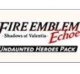 Fire Emblem Echoes: Shadows of Valentia - Undaunted Heroes Pack / Nintendo 3DS